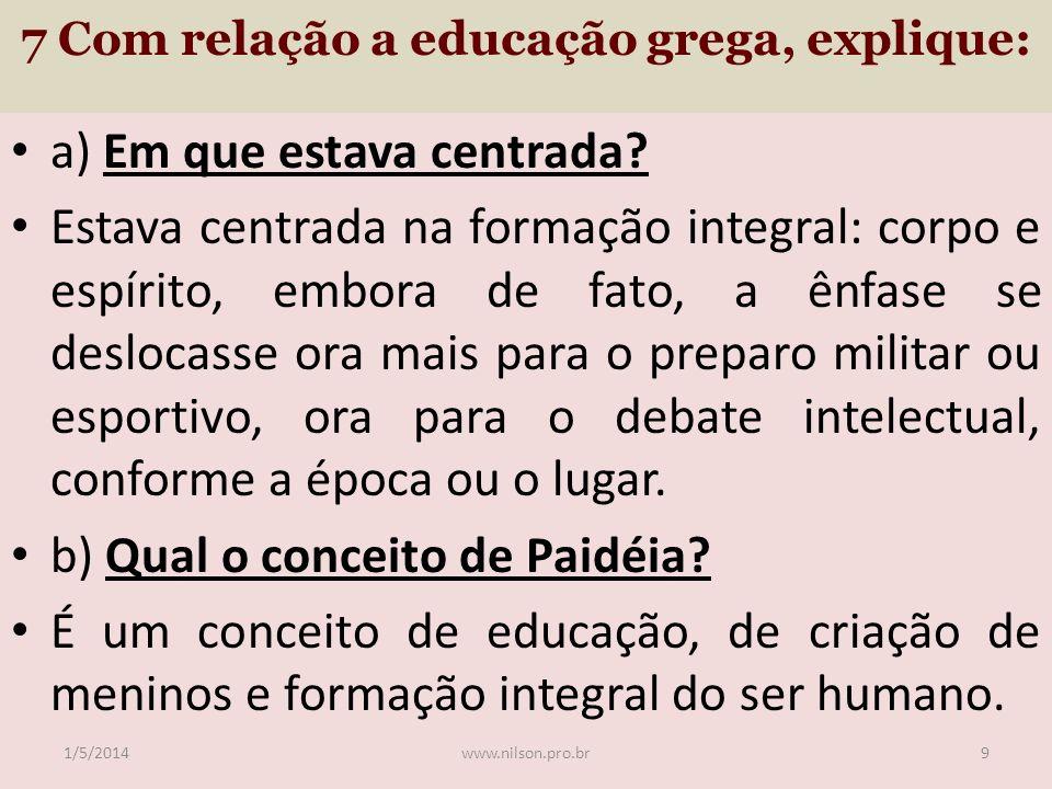 7 Com relação a educação grega, explique:
