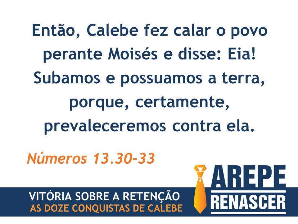 Então, Calebe fez calar o povo perante Moisés e disse: Eia