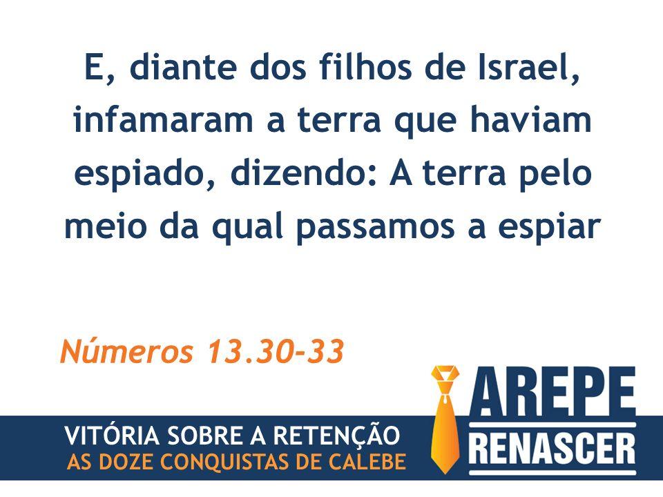 E, diante dos filhos de Israel, infamaram a terra que haviam espiado, dizendo: A terra pelo meio da qual passamos a espiar