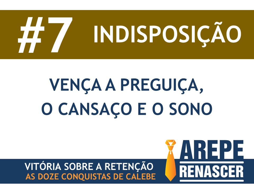 #7 INDISPOSIÇÃO VENÇA A PREGUIÇA, O CANSAÇO E O SONO