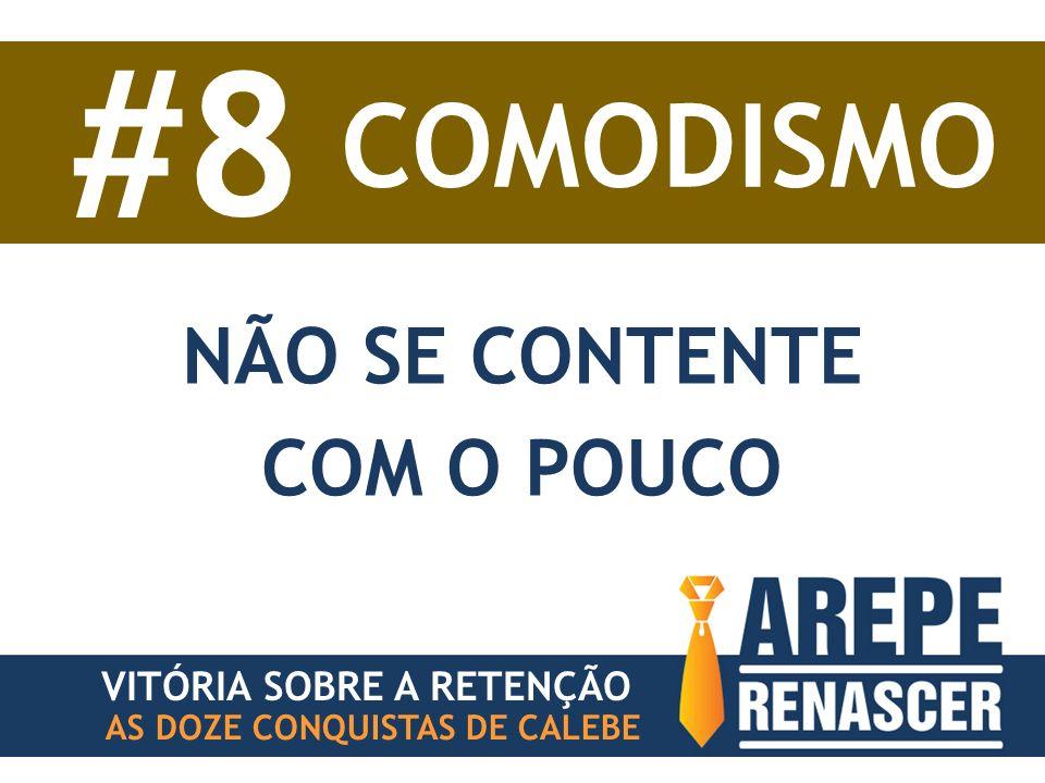 #8 COMODISMO NÃO SE CONTENTE COM O POUCO VITÓRIA SOBRE A RETENÇÃO