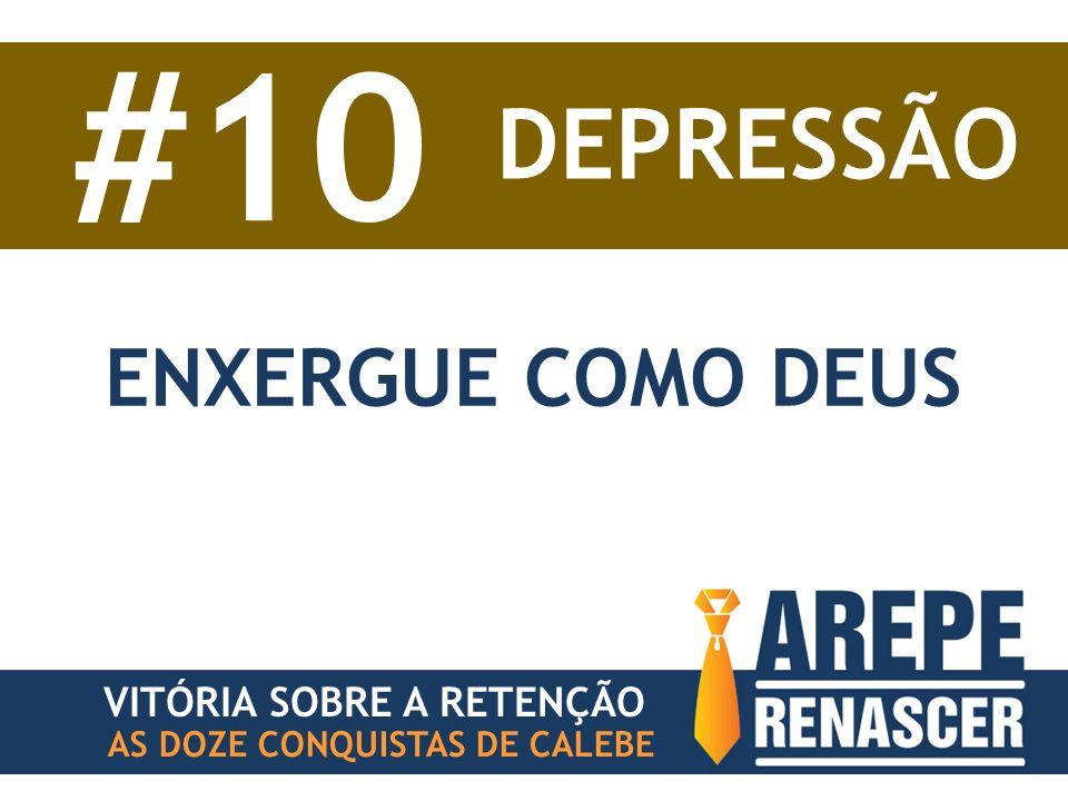 #10 DEPRESSÃO ENXERGUE COMO DEUS VITÓRIA SOBRE A RETENÇÃO