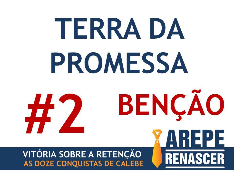 #2 TERRA DA PROMESSA BENÇÃO VITÓRIA SOBRE A RETENÇÃO