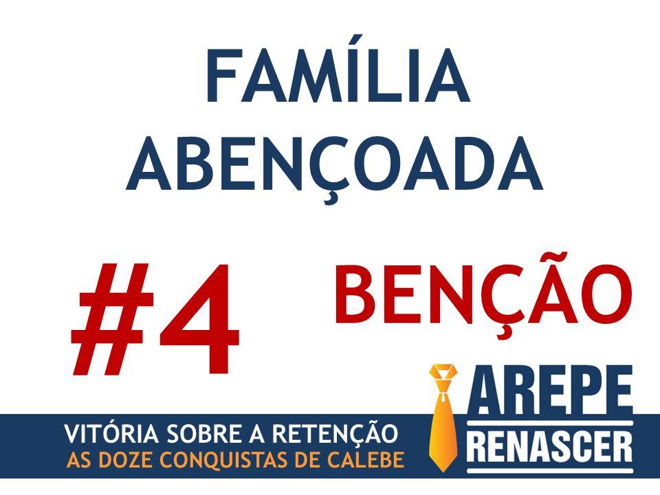 #4 BENÇÃO FAMÍLIA ABENÇOADA VITÓRIA SOBRE A RETENÇÃO
