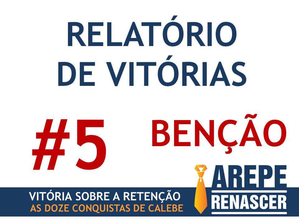 #5 BENÇÃO RELATÓRIO DE VITÓRIAS VITÓRIA SOBRE A RETENÇÃO