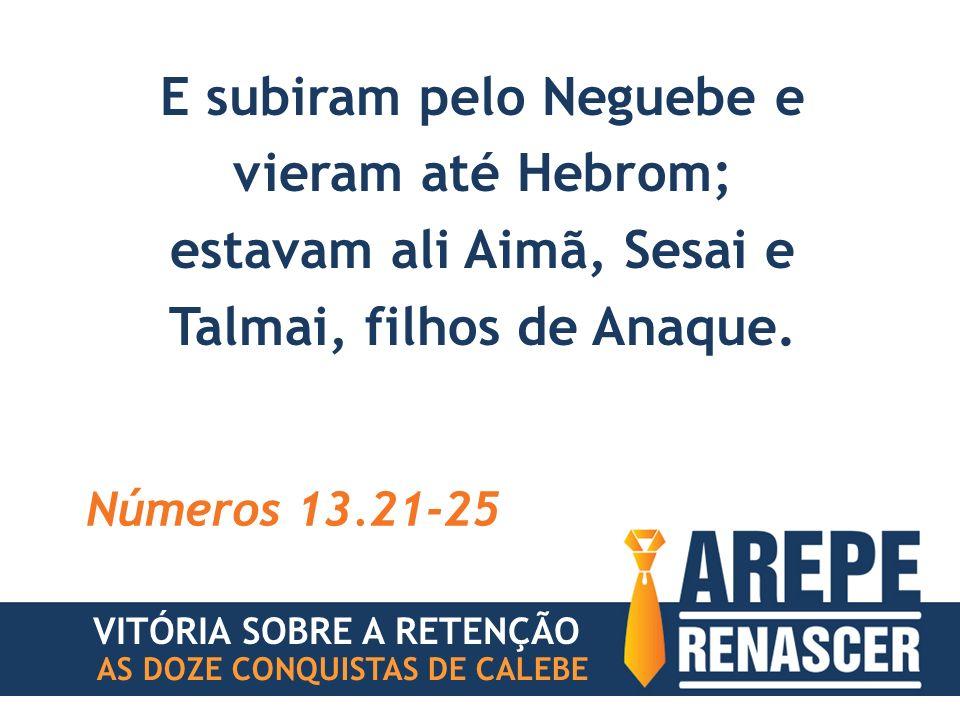 E subiram pelo Neguebe e vieram até Hebrom;