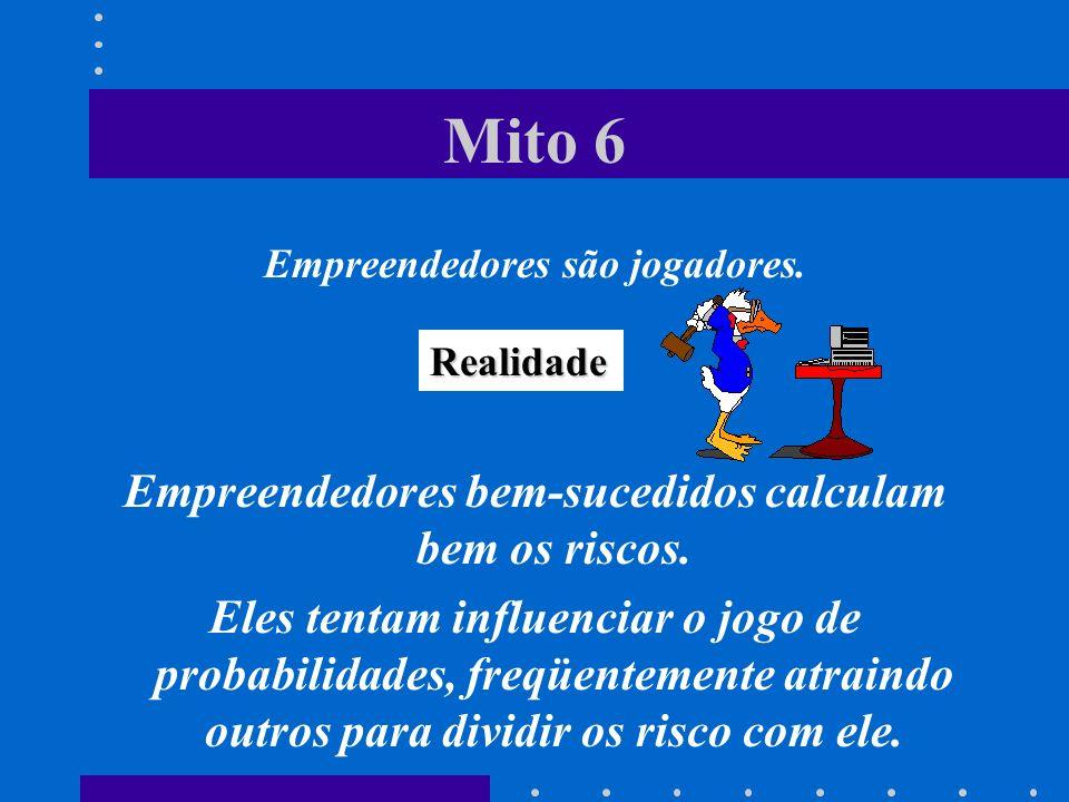 Mito 6 Empreendedores bem-sucedidos calculam bem os riscos.