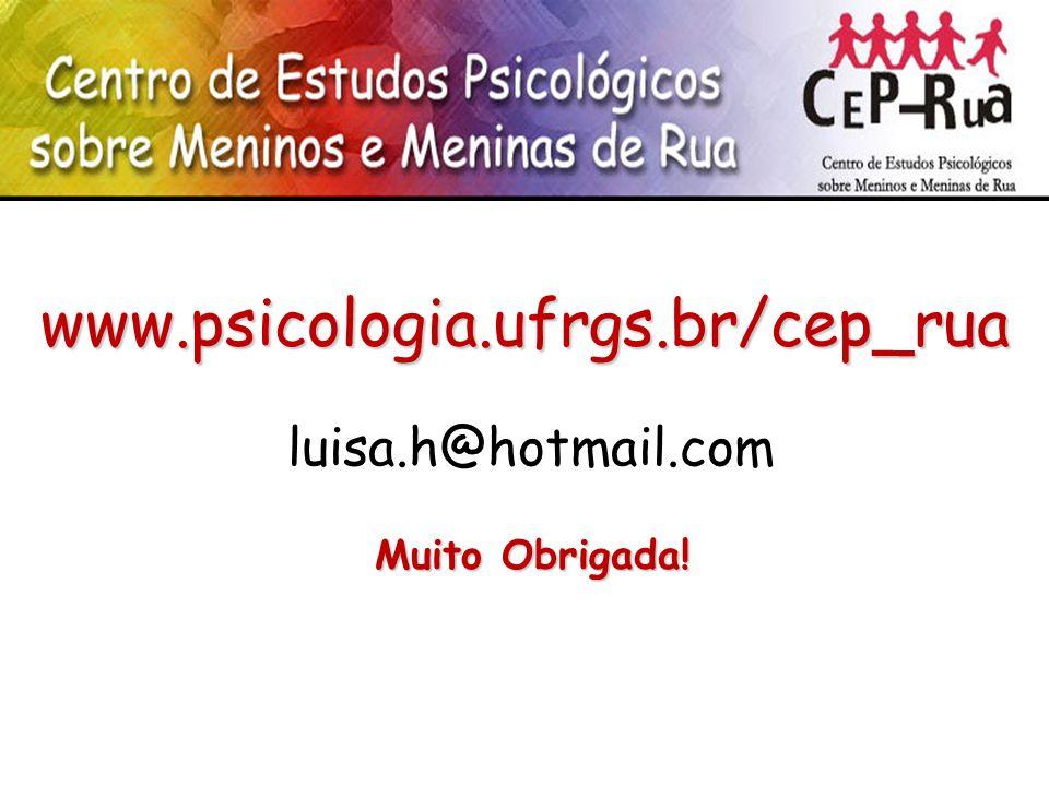 www.psicologia.ufrgs.br/cep_rua luisa.h@hotmail.com Muito Obrigada!