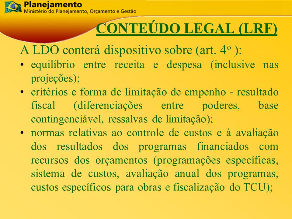 CONTEÚDO LEGAL (LRF) A LDO conterá dispositivo sobre (art. 4o ):