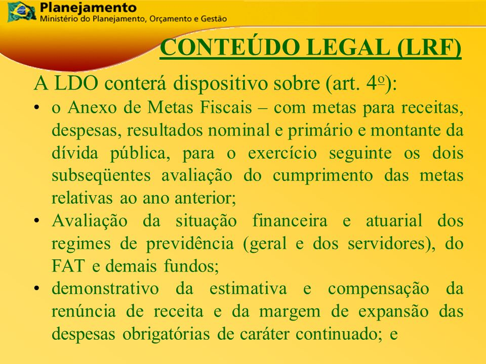 CONTEÚDO LEGAL (LRF) A LDO conterá dispositivo sobre (art. 4o):