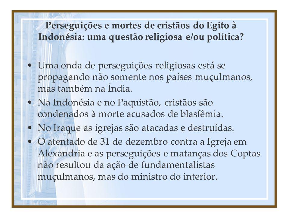 Perseguições e mortes de cristãos do Egito à Indonésia: uma questão religiosa e/ou política