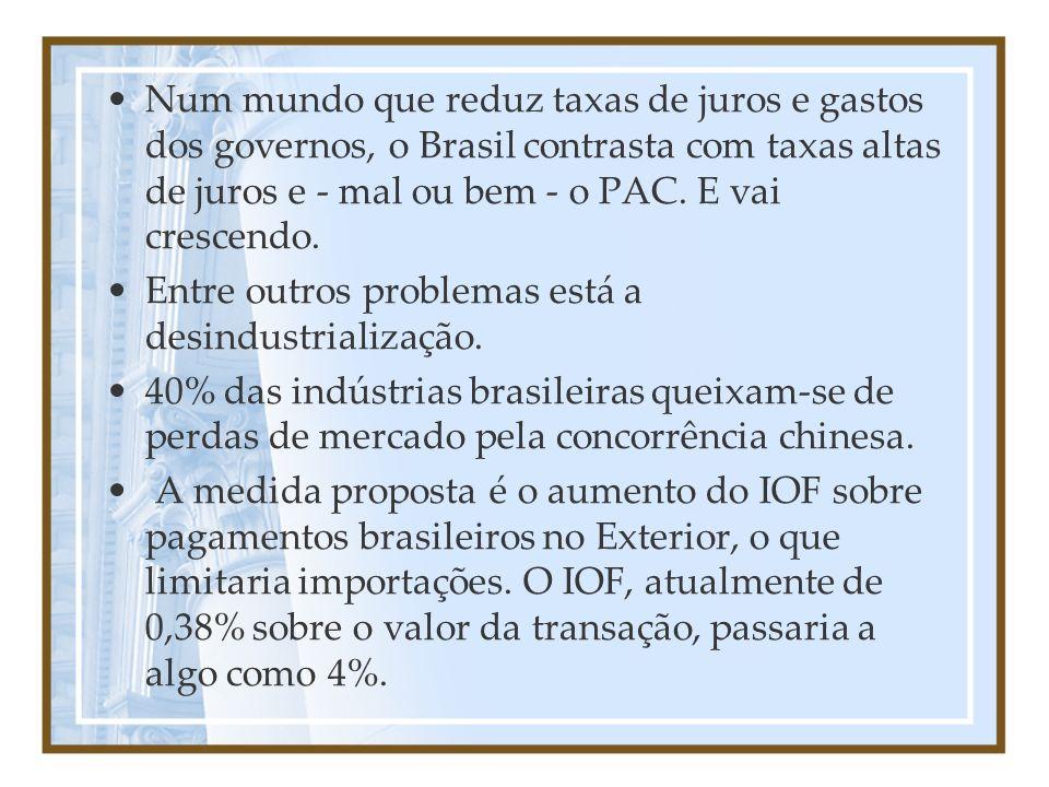 Num mundo que reduz taxas de juros e gastos dos governos, o Brasil contrasta com taxas altas de juros e - mal ou bem - o PAC. E vai crescendo.