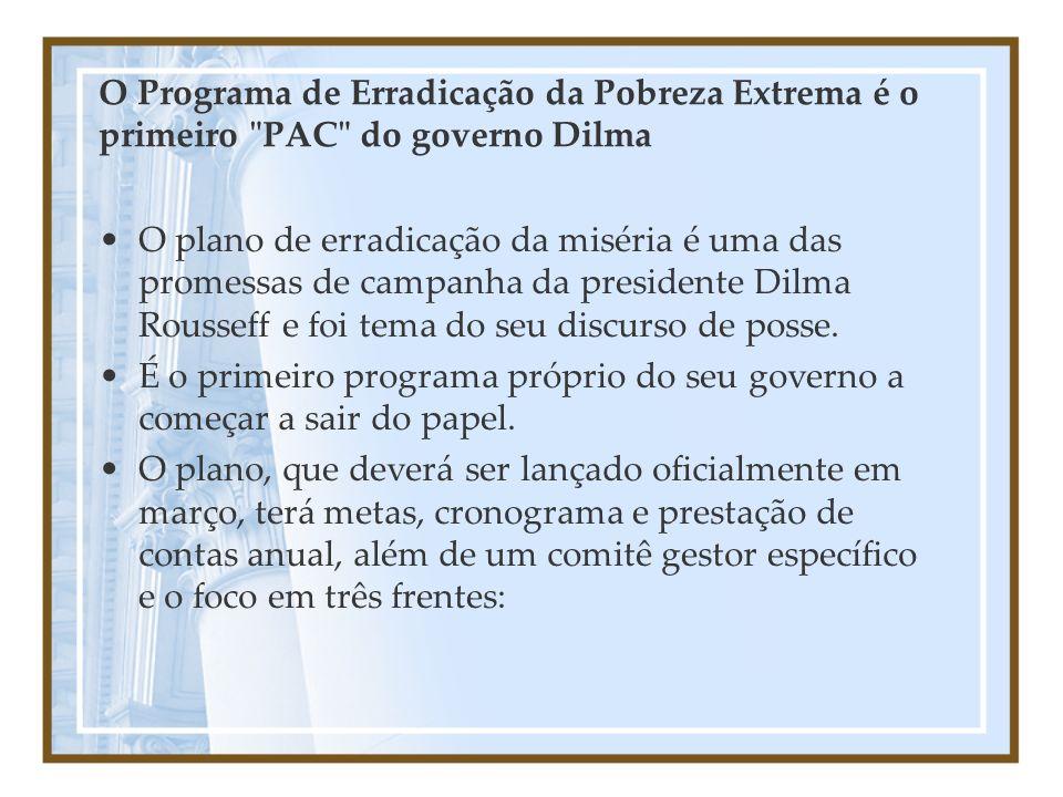 O Programa de Erradicação da Pobreza Extrema é o primeiro PAC do governo Dilma