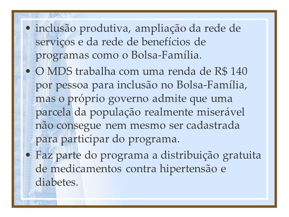 inclusão produtiva, ampliação da rede de serviços e da rede de benefícios de programas como o Bolsa-Família.