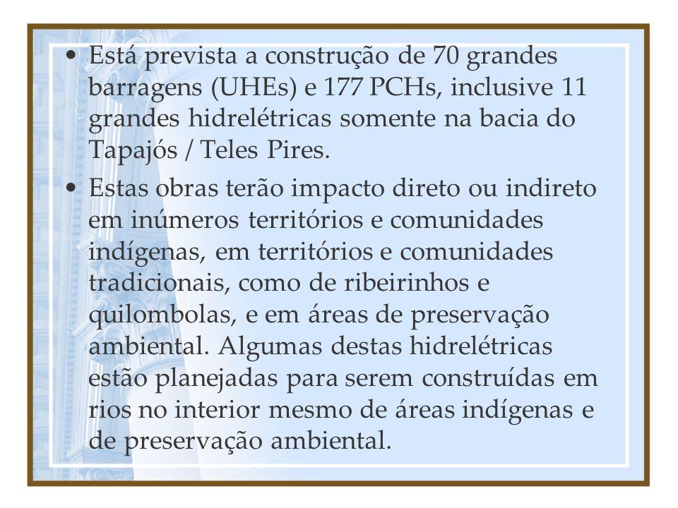 Está prevista a construção de 70 grandes barragens (UHEs) e 177 PCHs, inclusive 11 grandes hidrelétricas somente na bacia do Tapajós / Teles Pires.