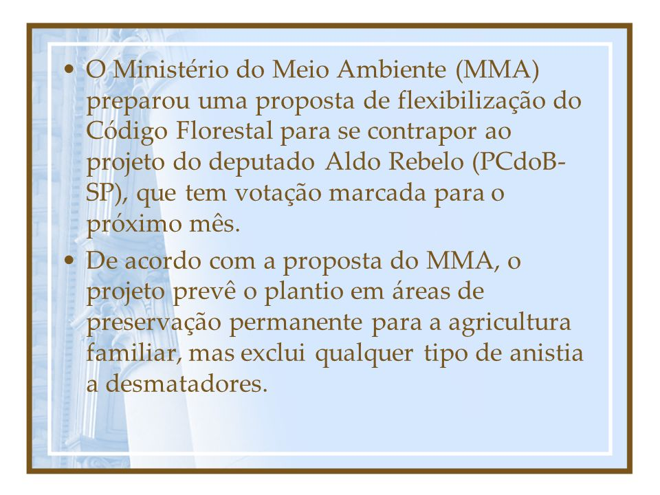 O Ministério do Meio Ambiente (MMA) preparou uma proposta de flexibilização do Código Florestal para se contrapor ao projeto do deputado Aldo Rebelo (PCdoB-SP), que tem votação marcada para o próximo mês.
