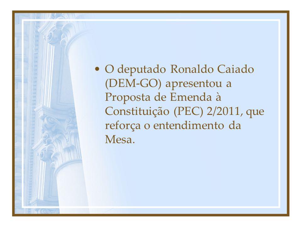 O deputado Ronaldo Caiado (DEM-GO) apresentou a Proposta de Emenda à Constituição (PEC) 2/2011, que reforça o entendimento da Mesa.