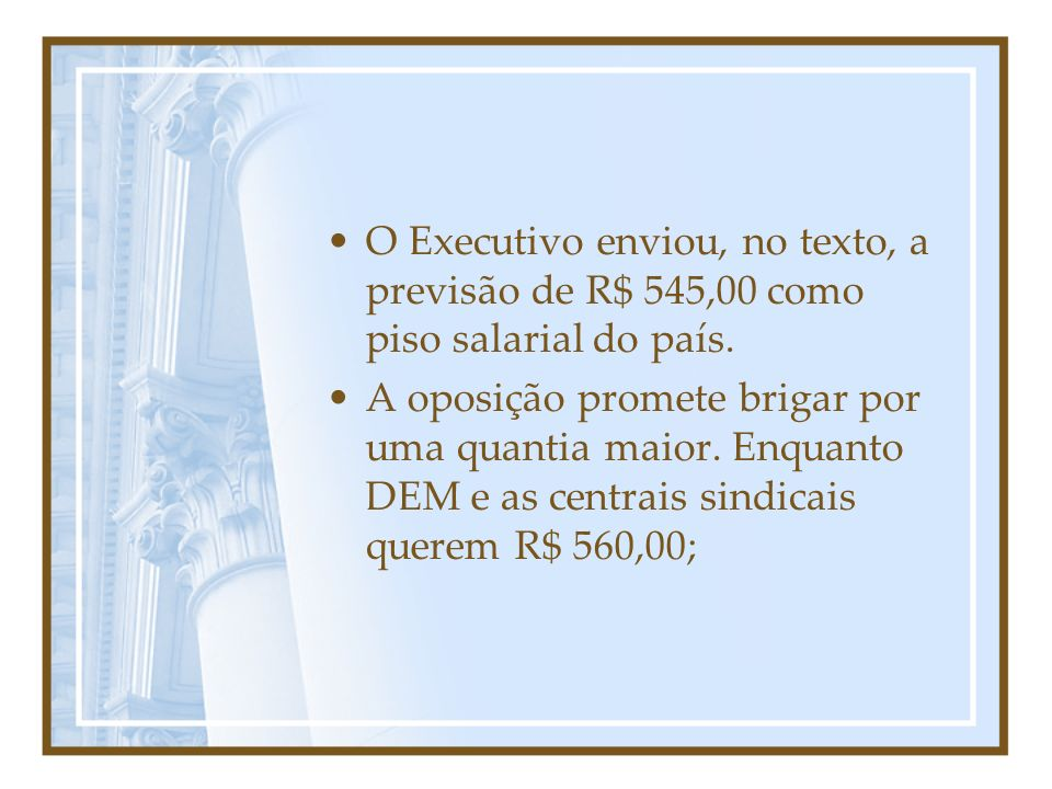 O Executivo enviou, no texto, a previsão de R$ 545,00 como piso salarial do país.