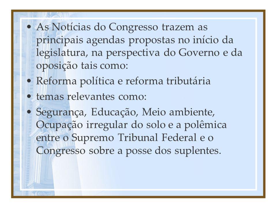 As Notícias do Congresso trazem as principais agendas propostas no início da legislatura, na perspectiva do Governo e da oposição tais como: