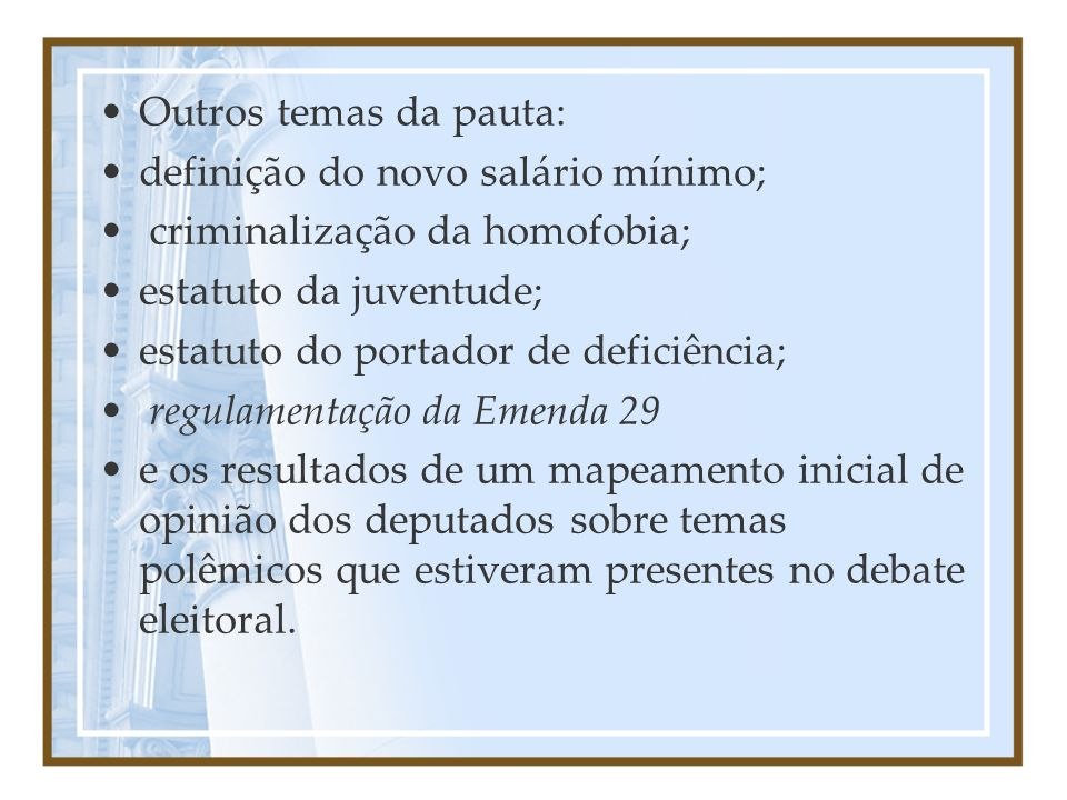 Outros temas da pauta: definição do novo salário mínimo; criminalização da homofobia; estatuto da juventude;