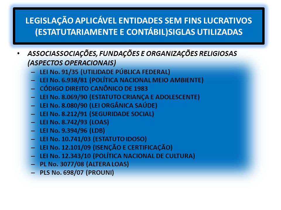 LEGISLAÇÃO APLICÁVEL ENTIDADES SEM FINS LUCRATIVOS (ESTATUTARIAMENTE E CONTÁBIL)SIGLAS UTILIZADAS
