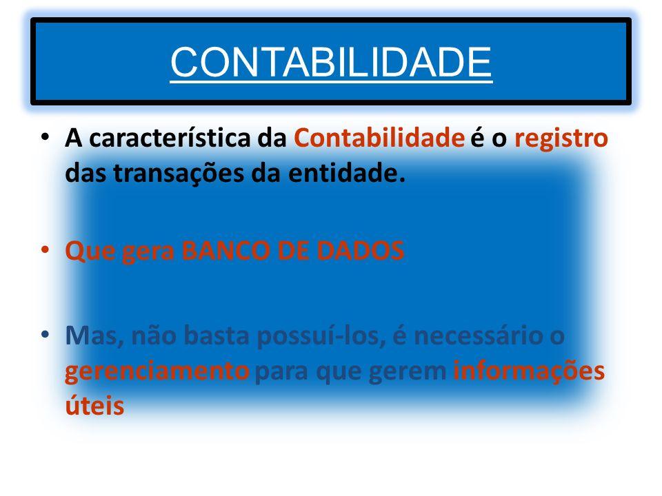 CONTABILIDADE A característica da Contabilidade é o registro das transações da entidade. Que gera BANCO DE DADOS.