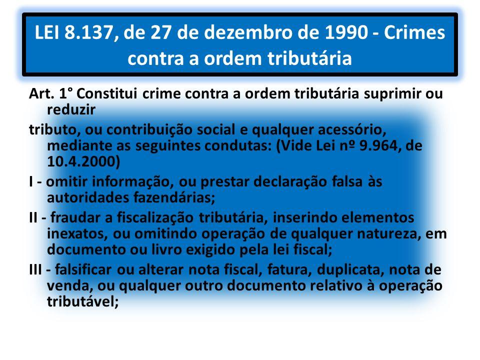 LEI 8.137, de 27 de dezembro de 1990 - Crimes contra a ordem tributária