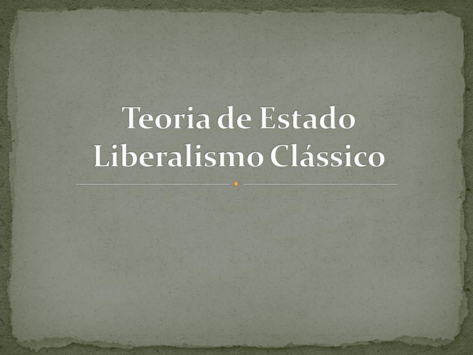 Teoria de Estado Liberalismo Clássico