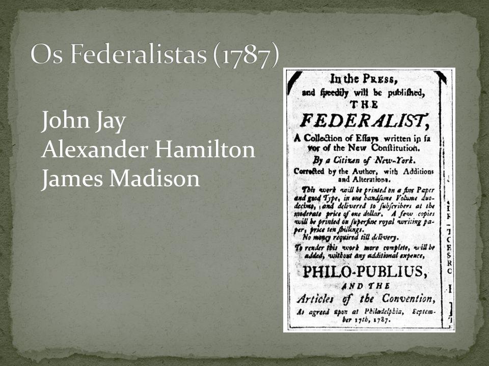 Os Federalistas (1787) John Jay Alexander Hamilton James Madison