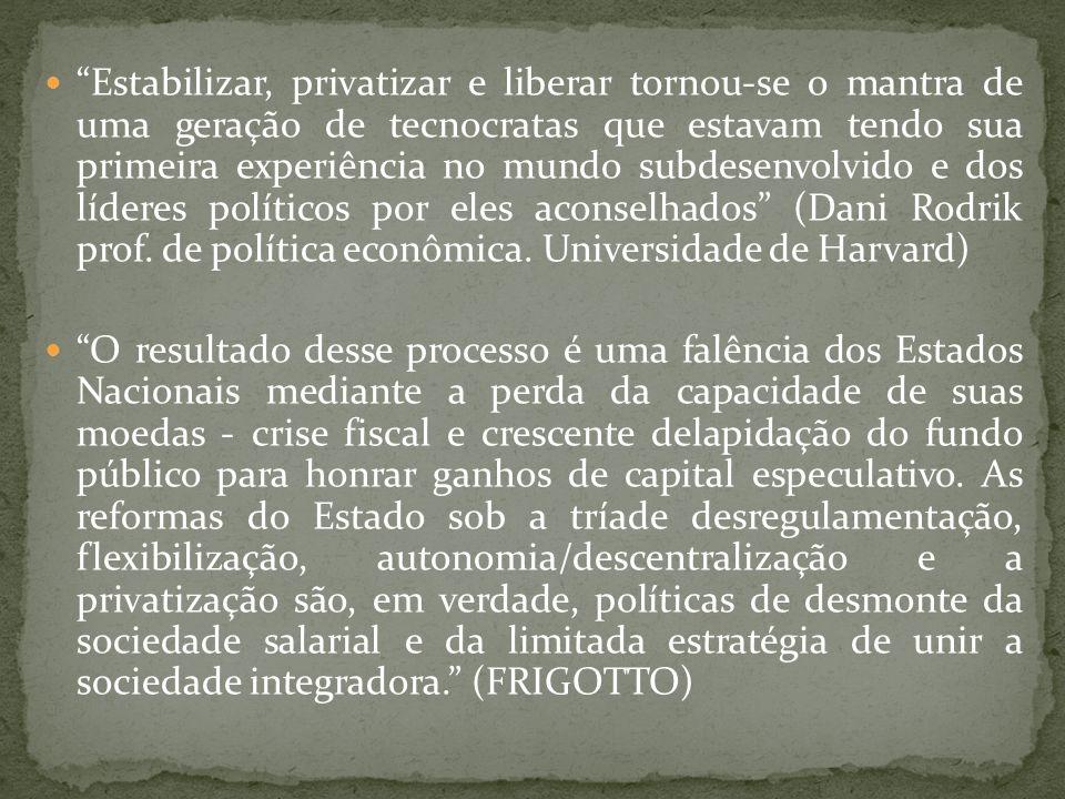 Estabilizar, privatizar e liberar tornou-se o mantra de uma geração de tecnocratas que estavam tendo sua primeira experiência no mundo subdesenvolvido e dos líderes políticos por eles aconselhados (Dani Rodrik prof. de política econômica. Universidade de Harvard)