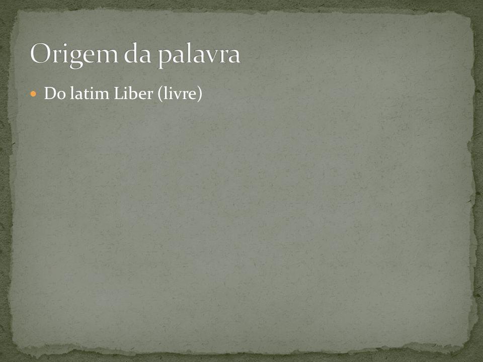 Origem da palavra Do latim Liber (livre)