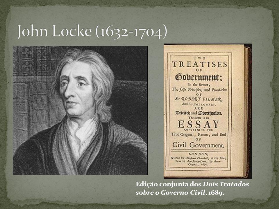 John Locke (1632-1704) Edição conjunta dos Dois Tratados sobre o Governo Civil, 1689.