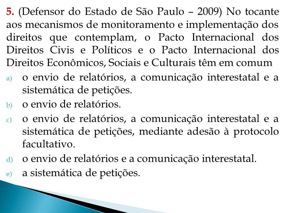 5. (Defensor do Estado de São Paulo – 2009) No tocante aos mecanismos de monitoramento e implementação dos direitos que contemplam, o Pacto Internacional dos Direitos Civis e Políticos e o Pacto Internacional dos Direitos Econômicos, Sociais e Culturais têm em comum