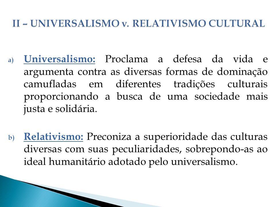 II – UNIVERSALISMO v. RELATIVISMO CULTURAL