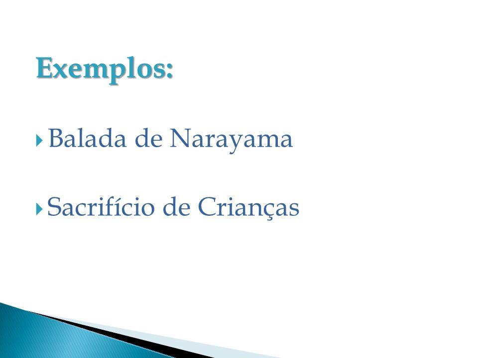 Exemplos: Balada de Narayama Sacrifício de Crianças