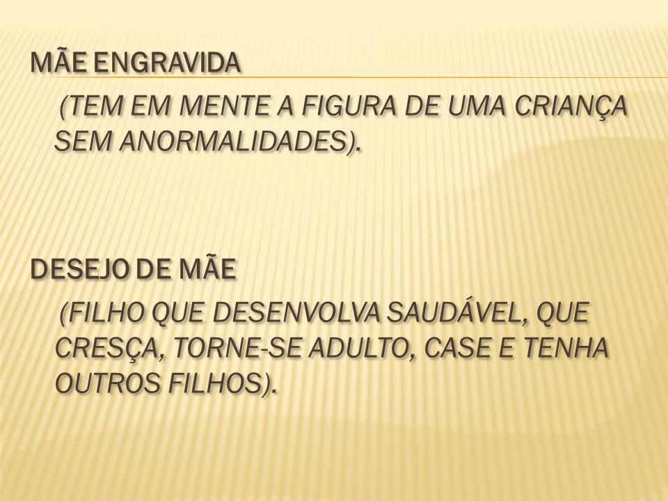 MÃE ENGRAVIDA (TEM EM MENTE A FIGURA DE UMA CRIANÇA SEM ANORMALIDADES)