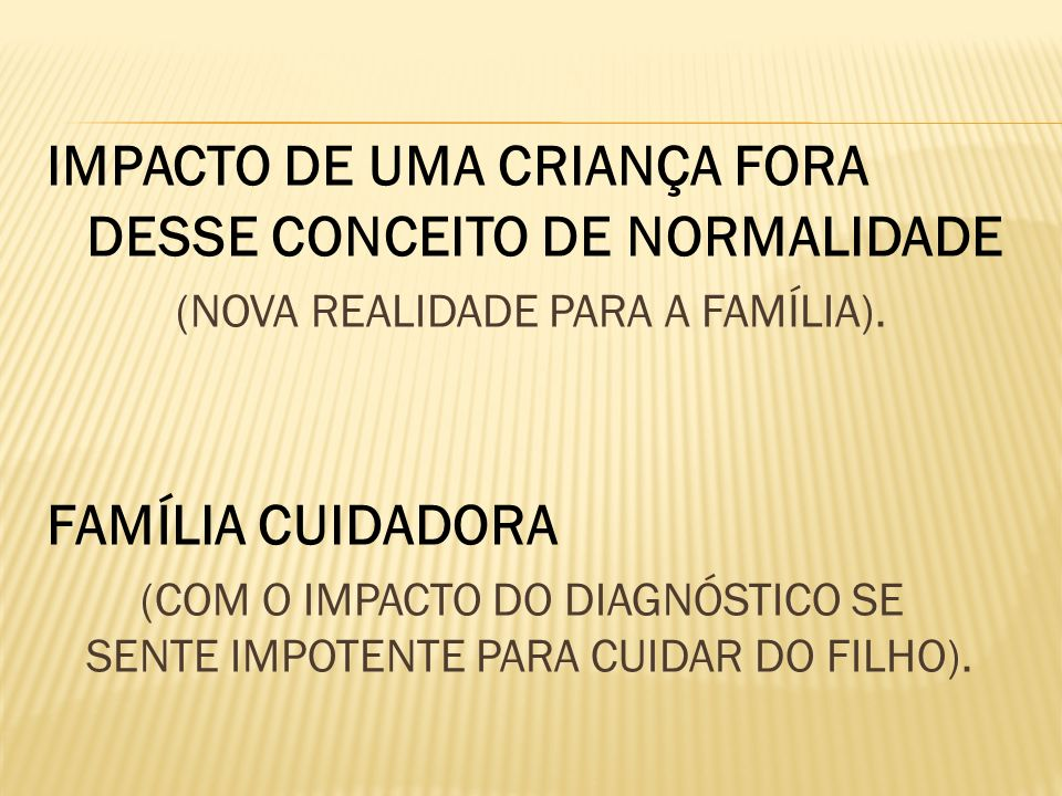 IMPACTO DE UMA CRIANÇA FORA DESSE CONCEITO DE NORMALIDADE
