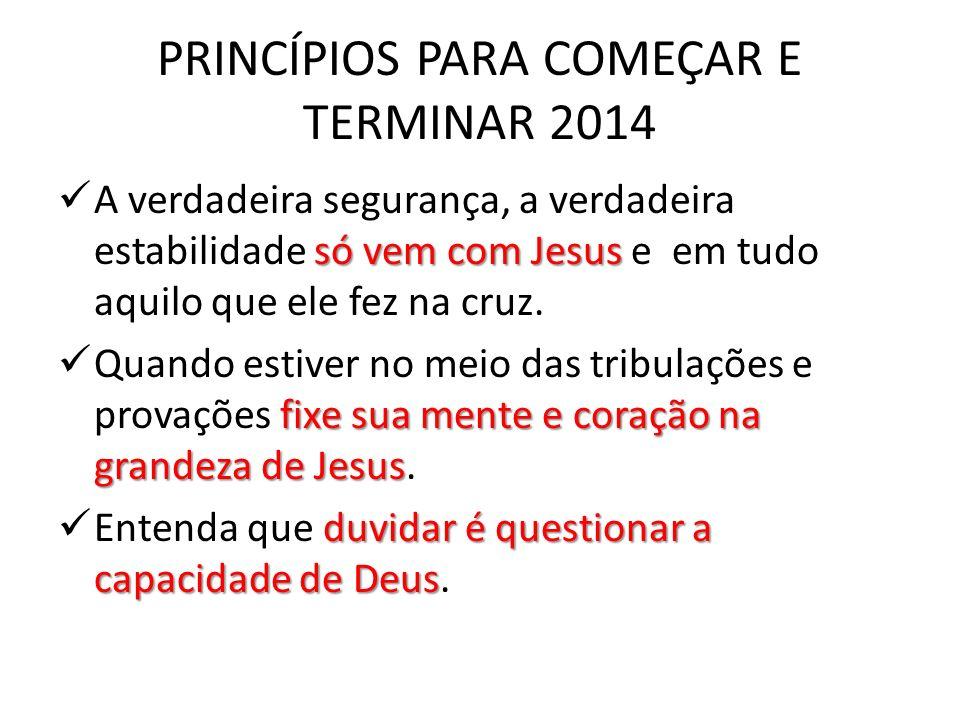PRINCÍPIOS PARA COMEÇAR E TERMINAR 2014