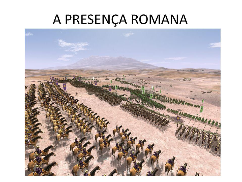 A PRESENÇA ROMANA