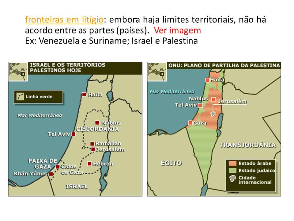 fronteiras em litígio: embora haja limites territoriais, não há acordo entre as partes (países). Ver imagem