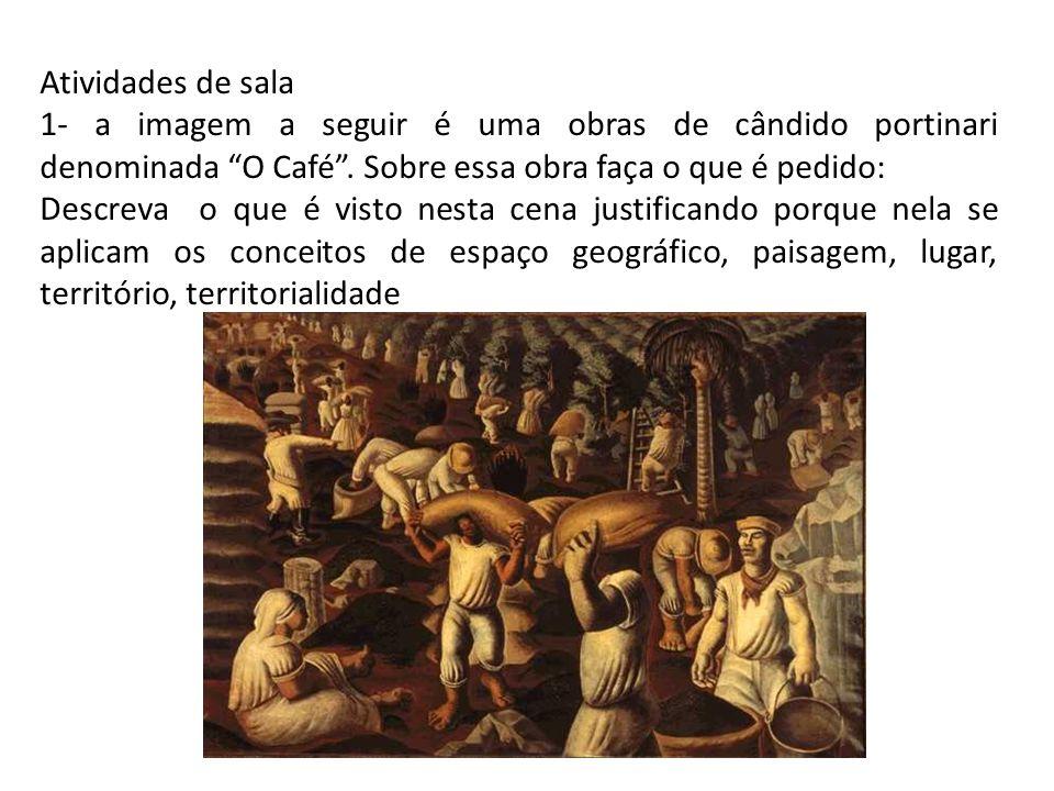 Atividades de sala 1- a imagem a seguir é uma obras de cândido portinari denominada O Café . Sobre essa obra faça o que é pedido: