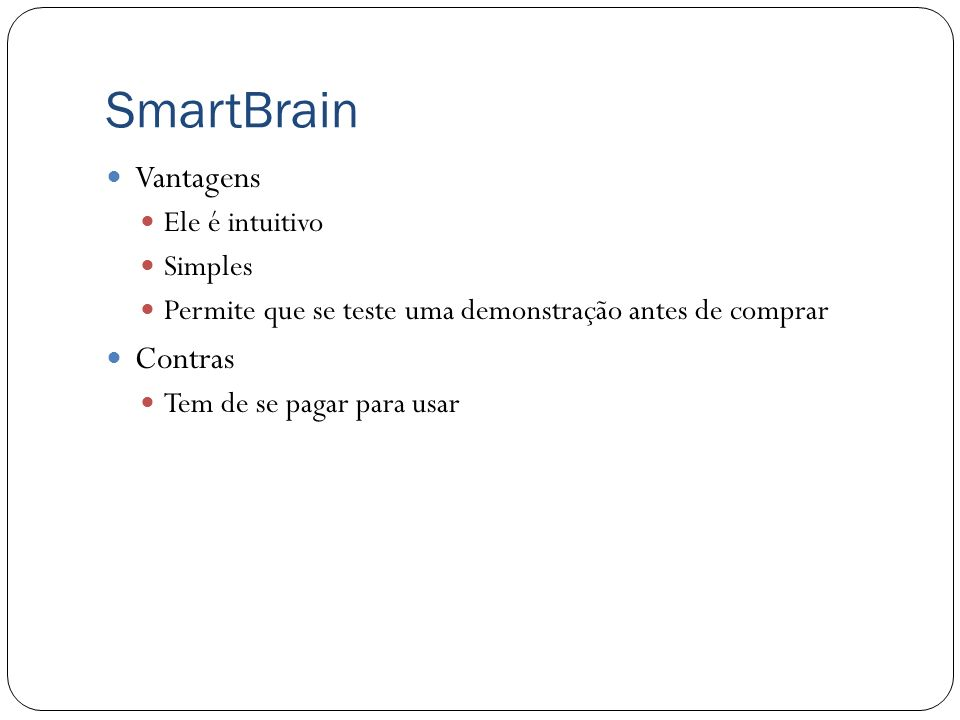 SmartBrain Vantagens Contras Ele é intuitivo Simples