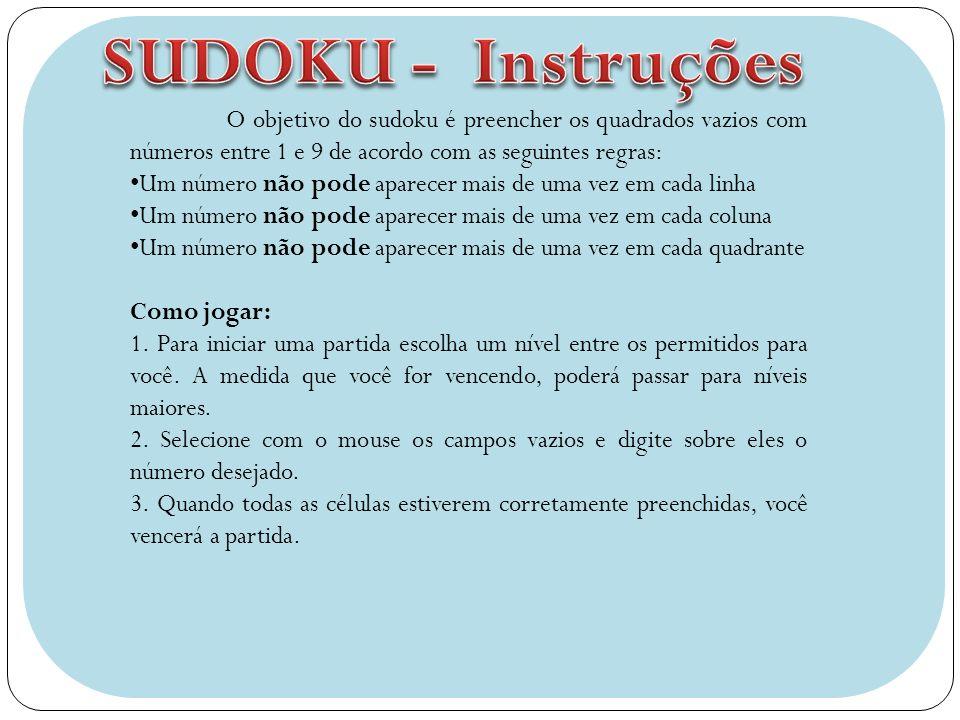 SUDOKU - Instruções O objetivo do sudoku é preencher os quadrados vazios com números entre 1 e 9 de acordo com as seguintes regras: