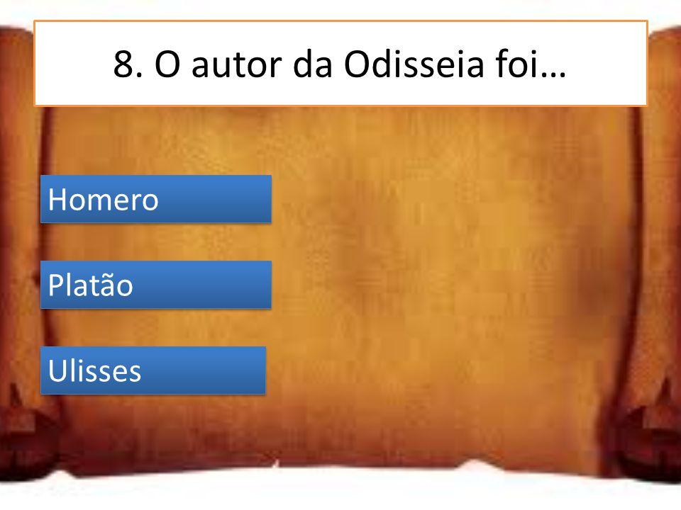 8. O autor da Odisseia foi…