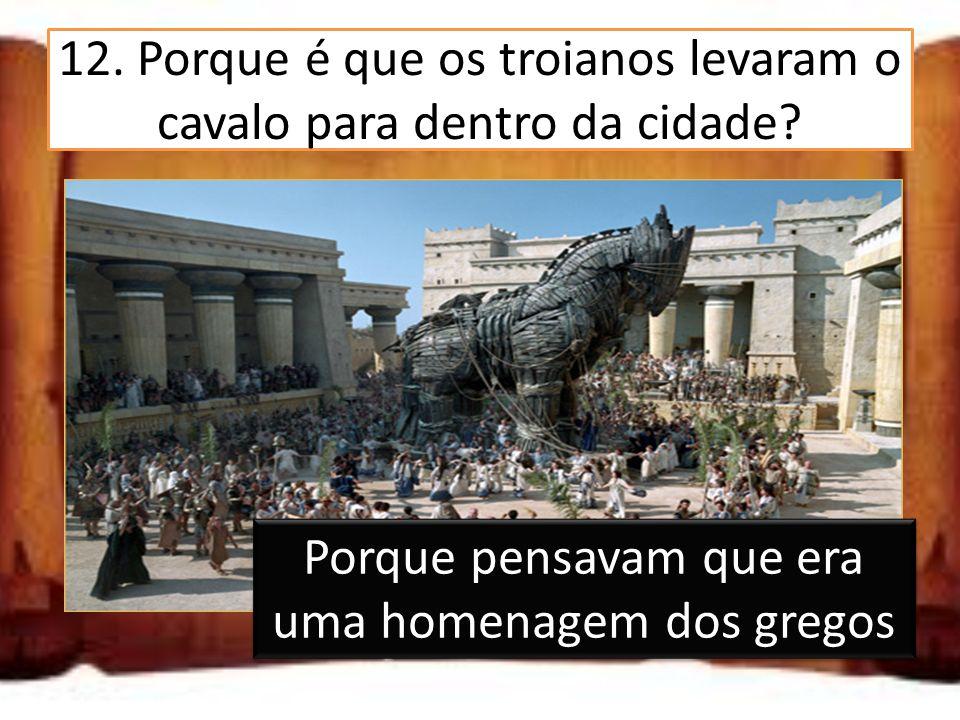12. Porque é que os troianos levaram o cavalo para dentro da cidade