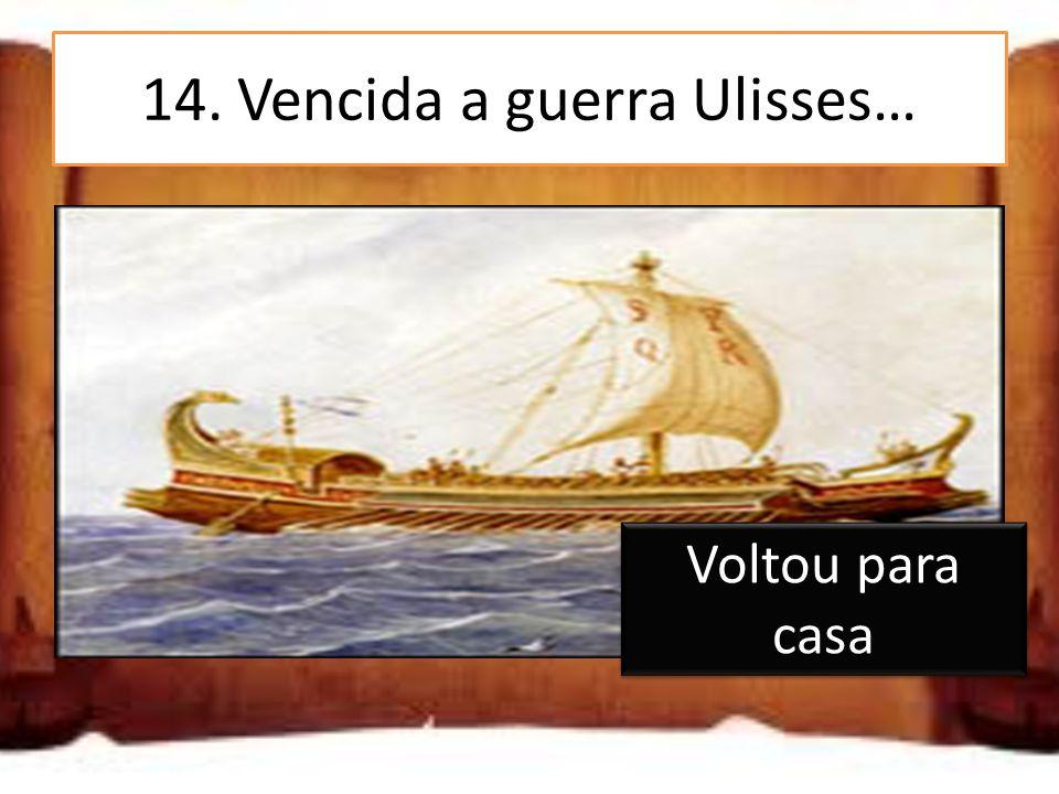 14. Vencida a guerra Ulisses…