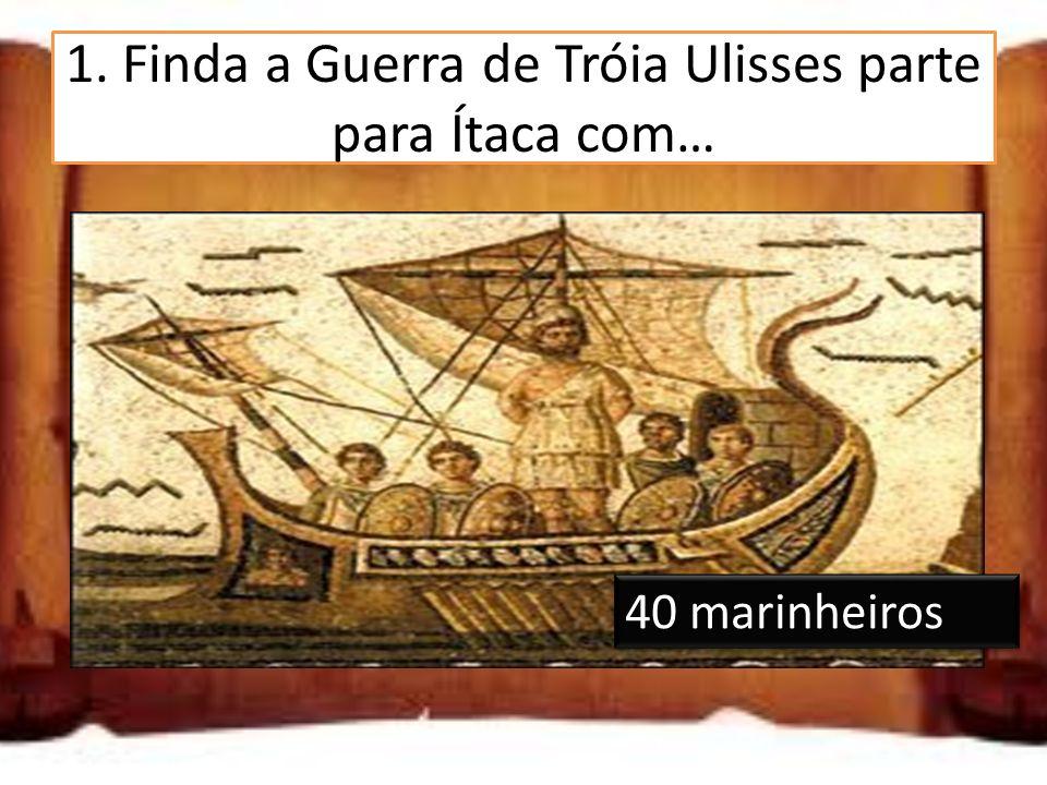 1. Finda a Guerra de Tróia Ulisses parte para Ítaca com…
