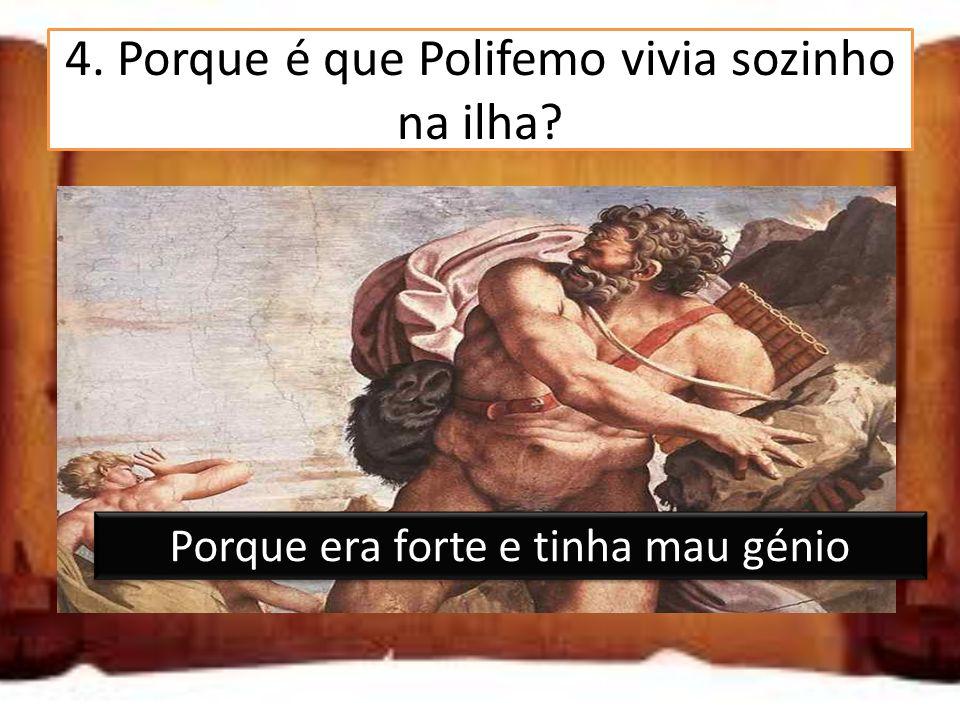 4. Porque é que Polifemo vivia sozinho na ilha