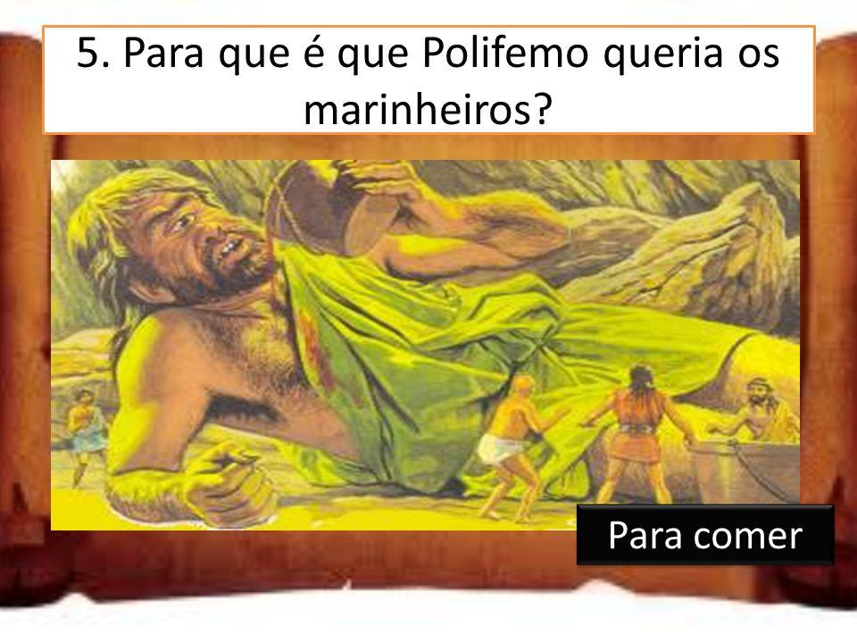 5. Para que é que Polifemo queria os marinheiros