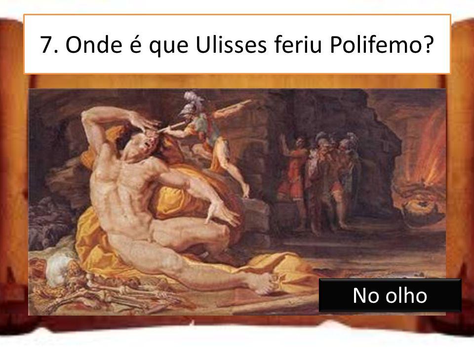 7. Onde é que Ulisses feriu Polifemo